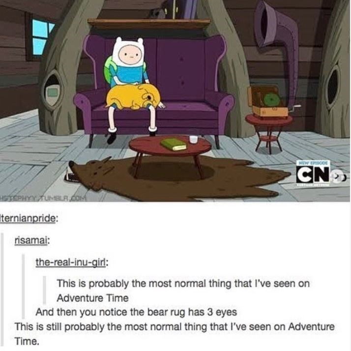 Cartoon - CN Iternianpride: risamai: the-real-inu-girl: This is probably the most normal thing that I've seen on Adventure Time And then you notice the bear rug has 3 eyes This is still probably the most normal thing that I've seen on Adventure Time.