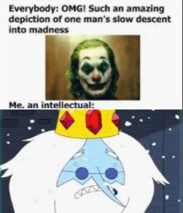 Clown - Everybody: OMG! Such an amazing depiction of one man's slow descent into madness Me, an intellectual: