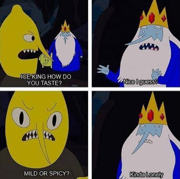 Cartoon - ICE KING HOW DO YOU TASTE? Nice Iguess MILD OR SPICY? Kinda Lonely