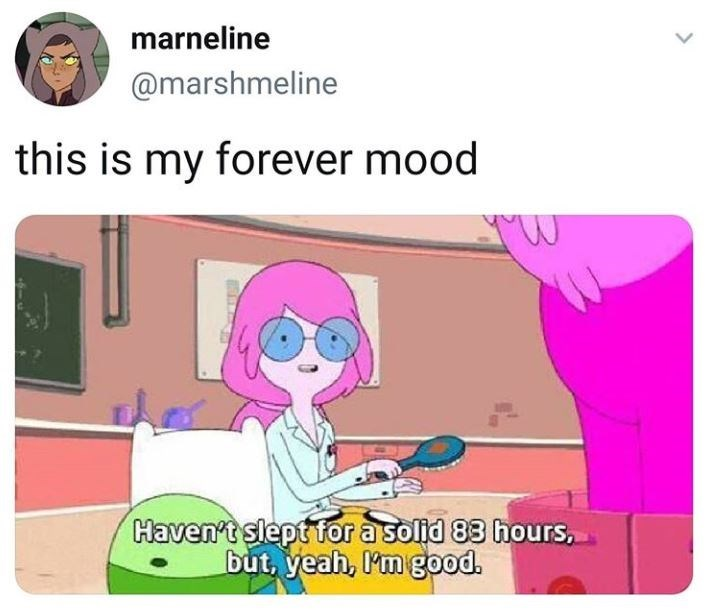 Text - marneline @marshmeline this is my forever mood Haven't slept for a solid 83 hours, but, yeah, I'm good. >