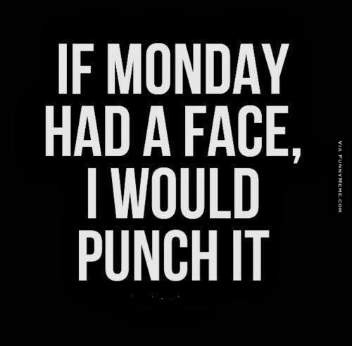 Font - IF MONDAY HAD A FACE, I WOULD PUNCH IT VIA FUNNYMEME. COM