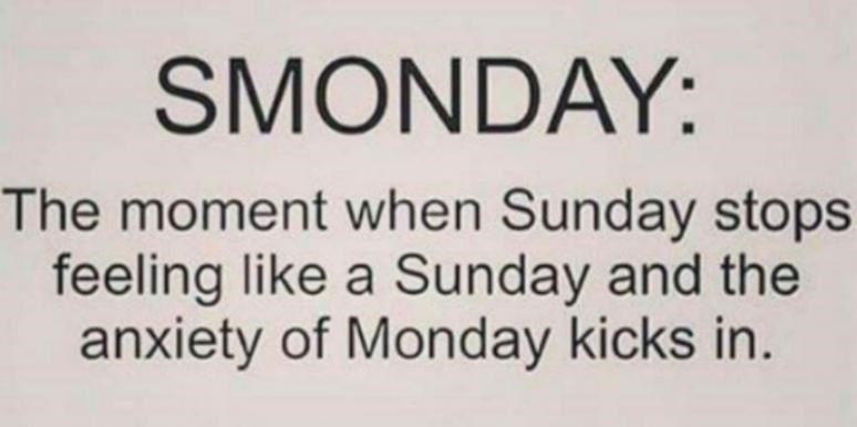 Text - SMONDAY: The moment when Sunday stops feeling like a Sunday and the anxiety of Monday kicks in.