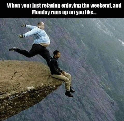 Extreme sport - When your just relaxing enjoying the weekend, and Monday runs up on you like. CNOW WAIT AMINUTE