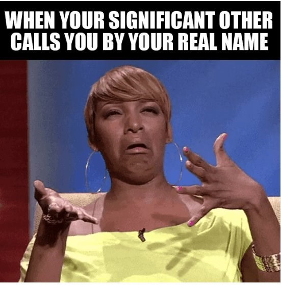 Organism - Human - WHEN YOUR SIGNIFICANT OTHER CALLS YOU BY YOUR REAL NAME