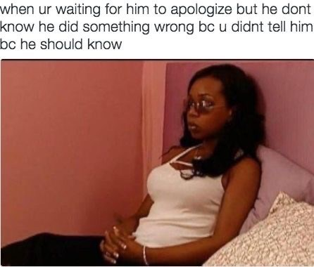 Organism - Text - when ur waiting for him to apologize but he dont know he did something wrong bc u didnt tell him bc he should know