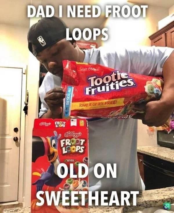 Junk food - DAD I NEED FROOT LOOPS Malt OMal Tootie Fruitjes KpiAHLY FUAVORED love it or it's FREE! FRODT LOPS Relleg's FROOT LOOPS OLD ON SWEETHEART eS RESEALABLE