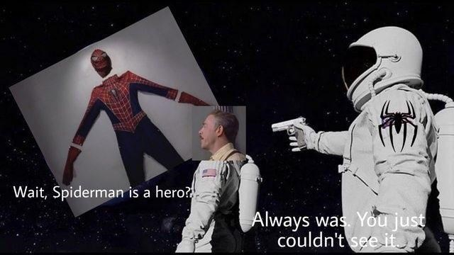 Astronaut - Wait, Spiderman is a hero? Always was. You just couldn't see it