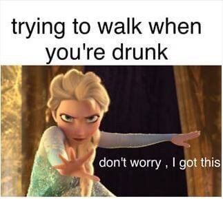 Text - trying to walk when you're drunk don't worry , I got this