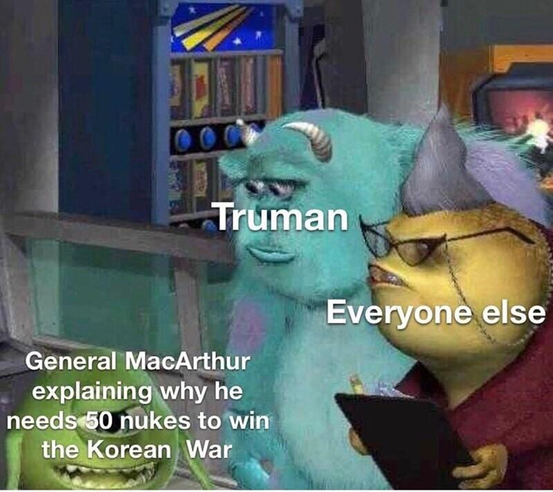 Cartoon - 000 Truman Everyone else General MacArthur explaining why he needs 50 nukes to win the Korean War