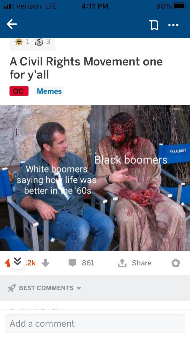 People - l Verizon LTE 4:11 PM 98% ... + 1 S 3 A Civil Rights Movement one for y'all Oc Memes PANALIGHT Black boomers White boomers saying ho life was better in he '60s 2k 861 Share BEST COMMENTS Add a comment