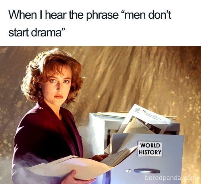 "Text - When I hear the phrase ""men don't start drama"" WORLD HISTORY boredpanda come"