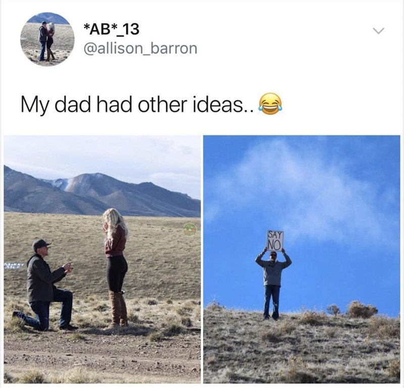 "Funny Twitter meme that reads, ""My dad had other ideas..."" above photos of a proposal and the woman's dad standing in the background with a sign that reads, ""Say no"""