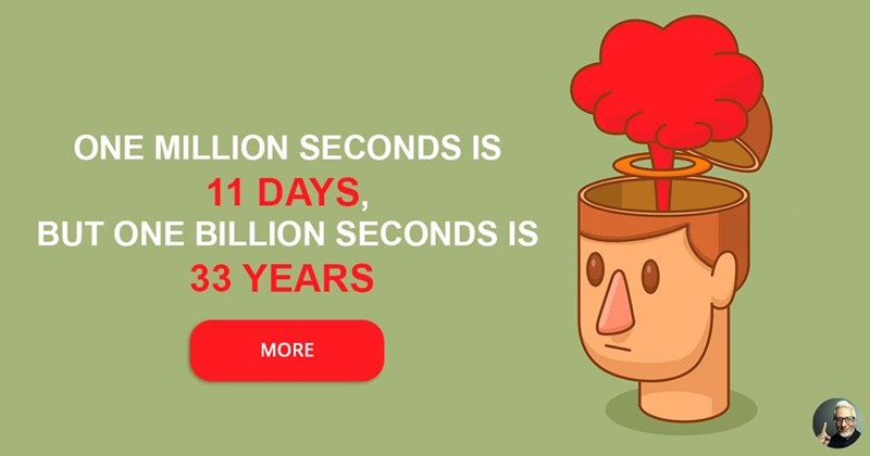 Text - Cartoon - ONE MILLION SECONDS IS 11 DAYS, BUT ONE BILLION SECONDS IS 33 YEARS MORE