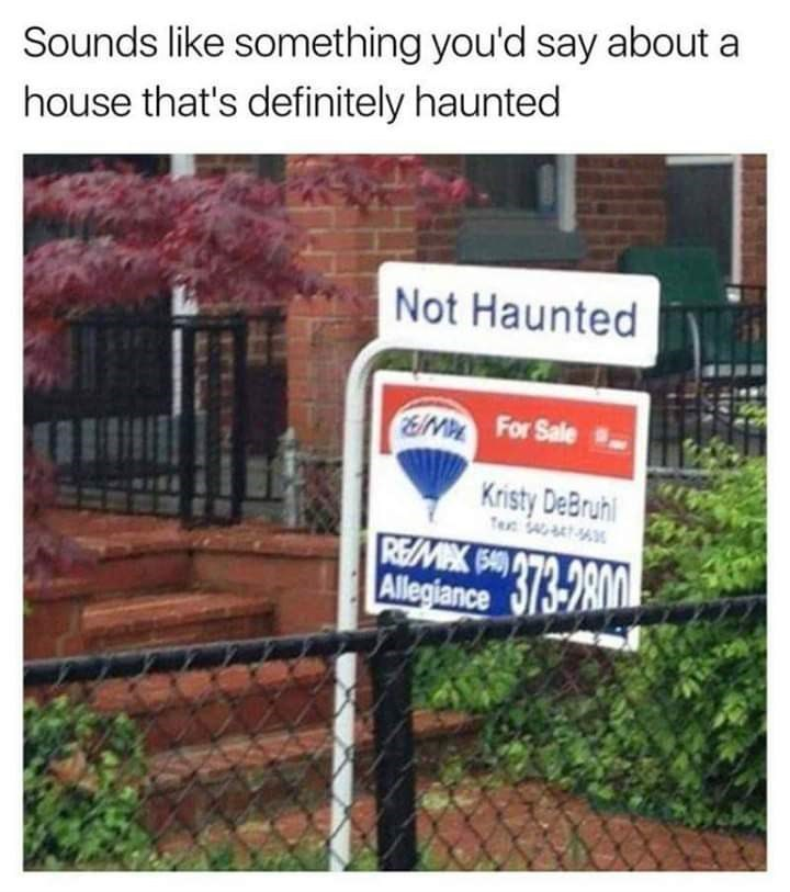 Street sign - Sounds like something you'd say about a house that's definitely haunted Not Haunted EM For Sale - Kristy DeBruhl Tec 4-tA3 REMAX B) EMK 73-2800 Allegiance