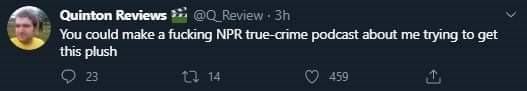 Font - Quinton Reviews @Q Review 3h You could make a fucking NPR true-arime podcast about me trying to get this plush O 23 t7 14 459