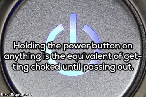 Text - Text - Holding the power button on anything is the equivalent of get- ting choked until passing out. Break Brunch.com