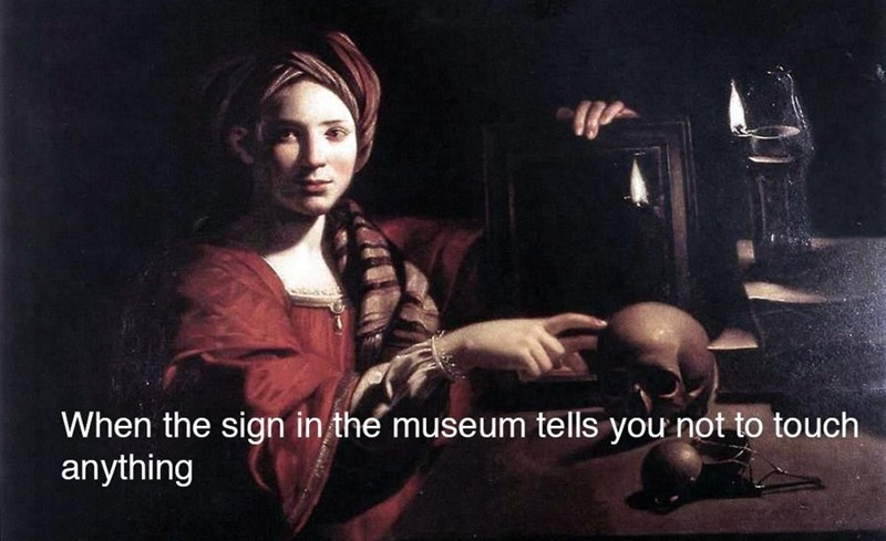 Adaptation - When the sign in the museum tells you not to touch anything