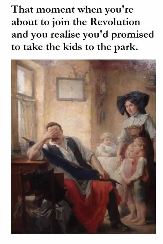Text - That moment when you're about to join the Revolution and you realise you'd promised to take the kids to the park.