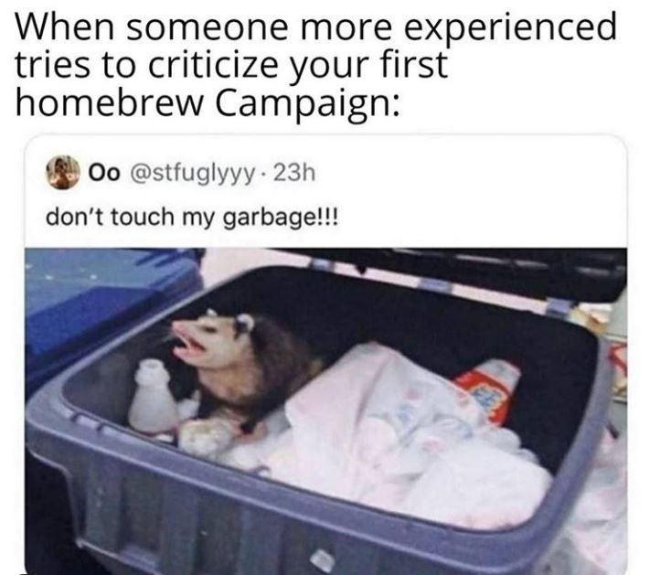 Product - When someone more experienced tries to criticize your first homebrew Campaign: Oo @stfuglyyy 23h don't touch my garbage!!!