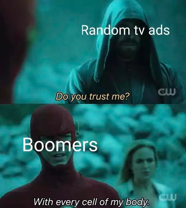 funny meme about baby boomers | Random tv ads you trust me? boomers with every cell of my body the Flash