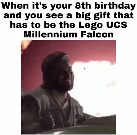 Text - When it's your 8th birthday and you see a big gift that has to be the Lego UCs Millennium Falcon