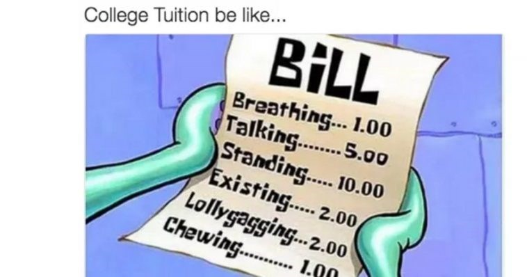 Cartoon - Text - BIL College Tuition be like... Breathing... 1.00 Talking.. 5.00 Standing.. 10.00 Existing. 2.00 Lollygagging.2.00 Chewing.. . 1.80