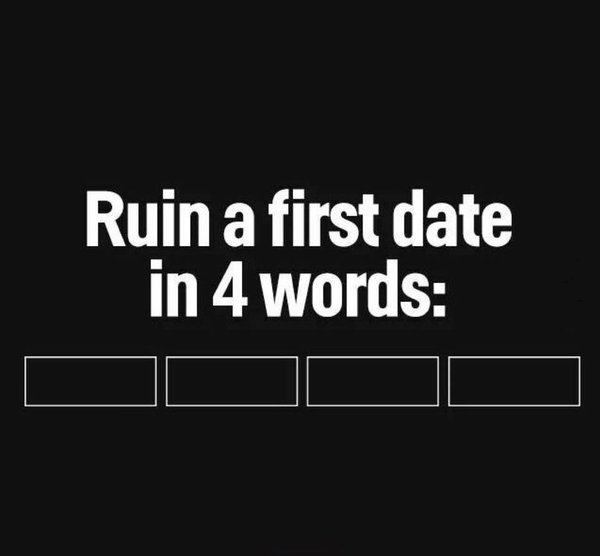"Funny interactive meme that reads, ""Ruin a date in 4 words"""