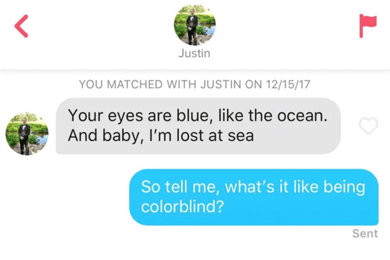 Text - Justin YOU MATCHED WITH JUSTIN ON 12/15/17 Your eyes are blue, like the ocean. And baby, I'm lost at sea So tell me, what's it like being colorblind? Sent