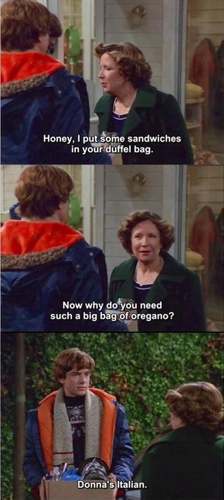 Outerwear - Honey, I put some sandwiches in your duffel bag. Now why do you need such a big bag of oregano? Donna's Italian.