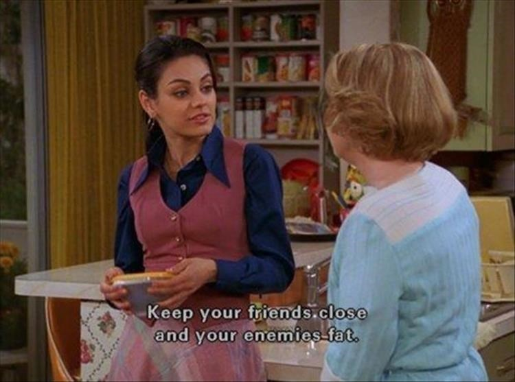 Conversation - Keep your friends.close and your enemies-fat.