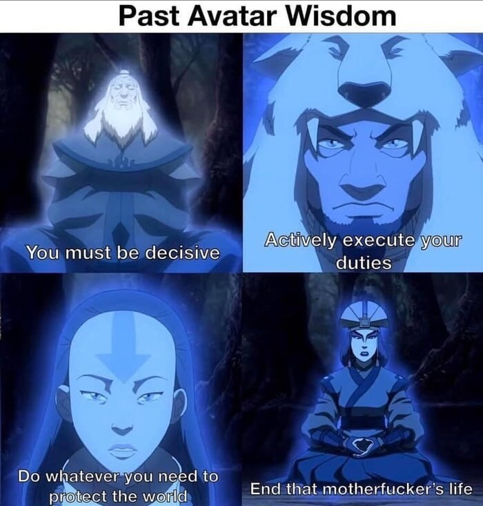 Text - Past Avatar Wisdom Actively execute your You must be decisive duties Do whatever you need to protect the world End that motherfucker's life