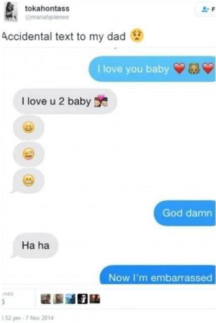 Text - tokahontass @mariahjolenee Accidental text to my dad I love you baby I love u 2 baby E God damn Ha ha Now I'm embarrassed I52 pm - 7 Nov 2014
