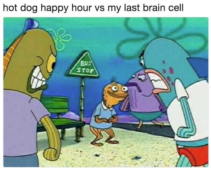 Cartoon - hot dog happy hour vs my last brain cell BUS STOP
