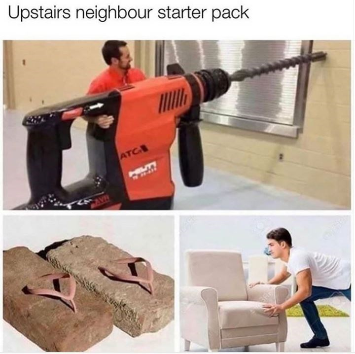 "Funny meme that reads, ""Upstairs neighbor starter pack"" above images of a person making tons of noise with different objects"