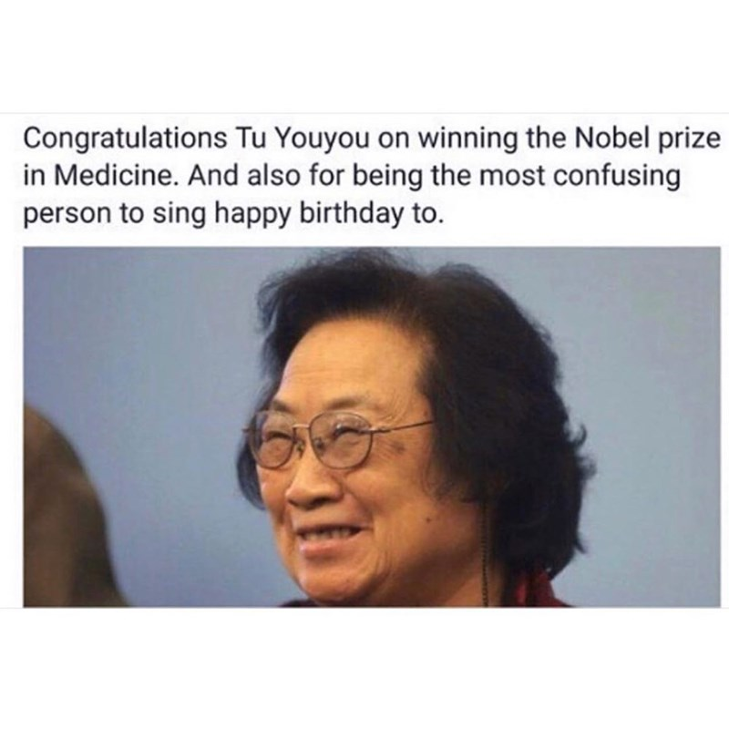 Text - Congratulations Tu Youyou on winning the Nobel prize in Medicine. And also for being the most confusing person to sing happy birthday to.