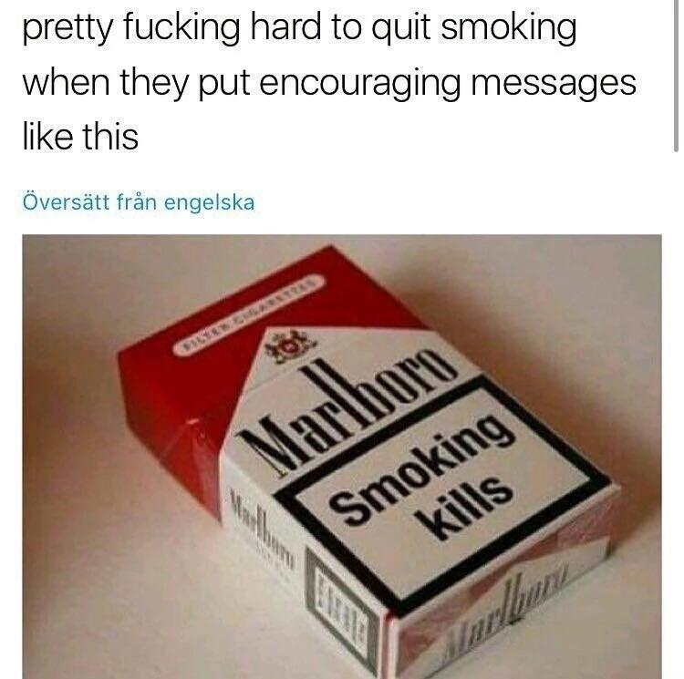 Text - pretty fucking hard to quit smoking when they put encouraging messages like this Översätt från engelska Marlborn Smoking kills EXTITE Marlom Malborn RTE