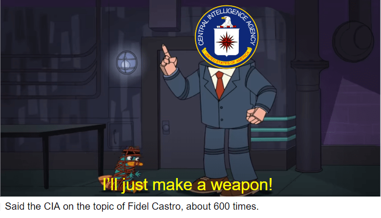 Cartoon - INTE TES OF AMERICA Vl just make a weapon! Said the CIA on the topic of Fidel Castro, about 600 times. AGENCY CENTRAL IN