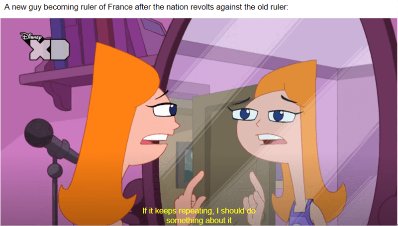 Cartoon - A new guy becoming ruler of France after the nation revolts against the old ruler: If it keeps repeating, I should do something about it