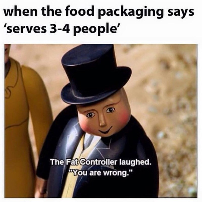"Photo caption - when the food packaging says 'serves 3-4 people' The Fat Controller laughed. ""You are wrong."""