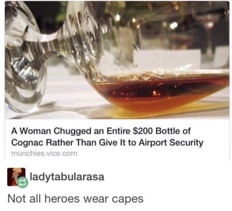 Drink - A Woman Chugged an Entire $200 Bottle of Cognac Rather Than Give It to Airport Security munchies.vice.com ladytabularasa Not all heroes wear capes