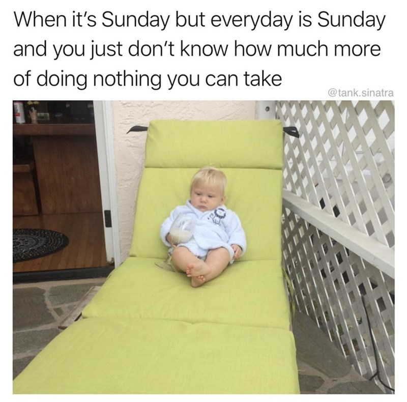 Product - When it's Sunday but everyday is Sunday and you just don't know how much more of doing nothing you can take @tank.sinatra