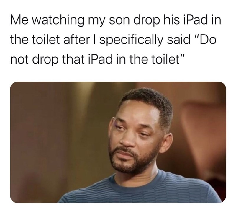 """Text - Me watching my son drop his iPad in the toilet after I specifically said """"Do not drop that iPad in the toilet"""""""