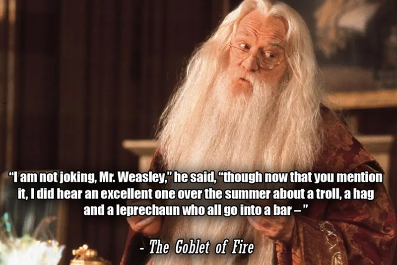 """Photo caption - """"I am not joking, Mr. Weasley,"""" he said, """"though now that you mention it, I did hear an excellent one over the summer about a troll, a hag and a leprechaun who all go into a bar -"""" - The Goblet of Fire"""