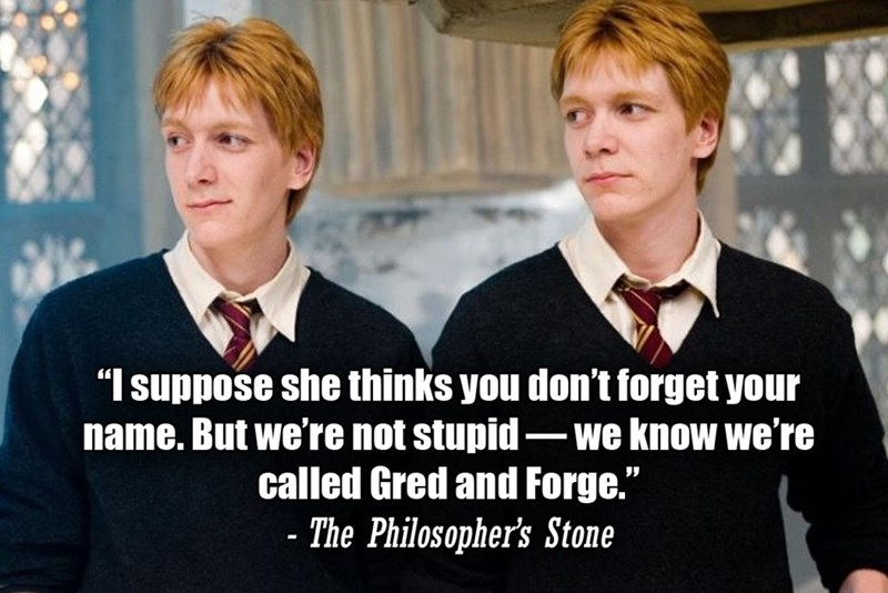 """Photo caption - """"I suppose she thinks you don't forget your name. But we're not stupid – we know we're called Gred and Forge."""" - The Philosopher's Stone"""