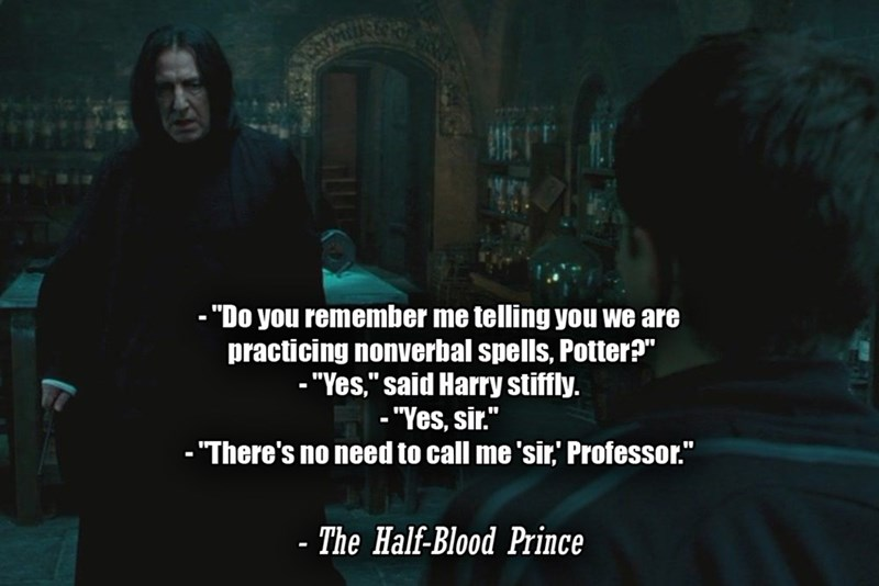 """Text - - """"Do you remember me telling you we are practicing nonverbal spells, Potter?"""" - """"Yes,"""" said Harry stiffly. - """"Yes, sir."""" - """"There's no need to call me 'sir,' Professor."""" %3D - The Half-Blood Prince"""