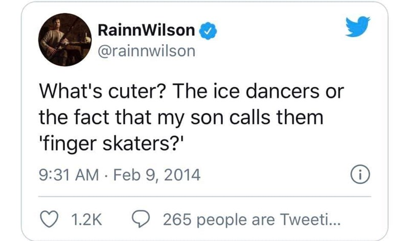 Text - RainnWilson @rainnwilson What's cuter? The ice dancers or the fact that my son calls them 'finger skaters?' 9:31 AM · Feb 9, 2014 1.2K 265 people are Tweeti...