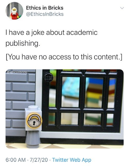 Product - Ethics in Bricks @EthicsInBricks Thave a joke about academic publishing. [You have no access to this content.] ecthicsinbricks CE30 6:00 AM · 7/27/20 · Twitter Web App >