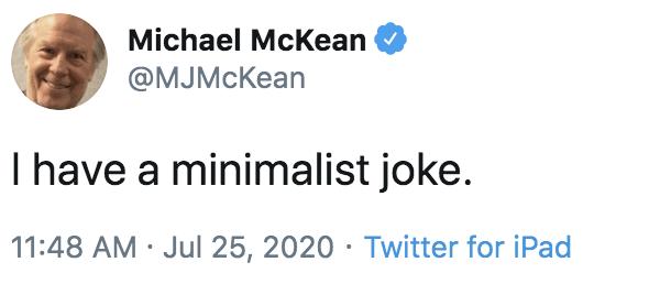 Text - Michael McKean @MJMcKean I have a minimalist joke. 11:48 AM · Jul 25, 2020 · Twitter for iPad