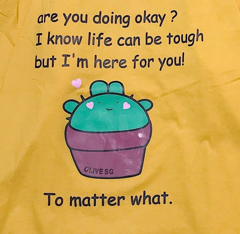 Text - are you doing okay ? I know life can be tough but I'm here for you! OLIVE SG To matter what.