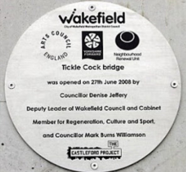 Technology - wakefield NGLAND Ngbouhood RerewaU Tickle Cock bridge was opened on 27th June 2008 by Councillor Denise Jeffery Deputy Leader of Wakefield Council and Cablnet Member for Regeneration, Culture and Sport. and Councillor Mark Burns Williamson THE CASTLEFORD PROJECT